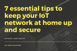 7 essential tips to keep your IoT network at home up and secure