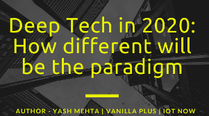 Deep Tech in 2020: How different will be the paradigm